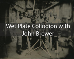Wet Plate Colldion with John Brewer